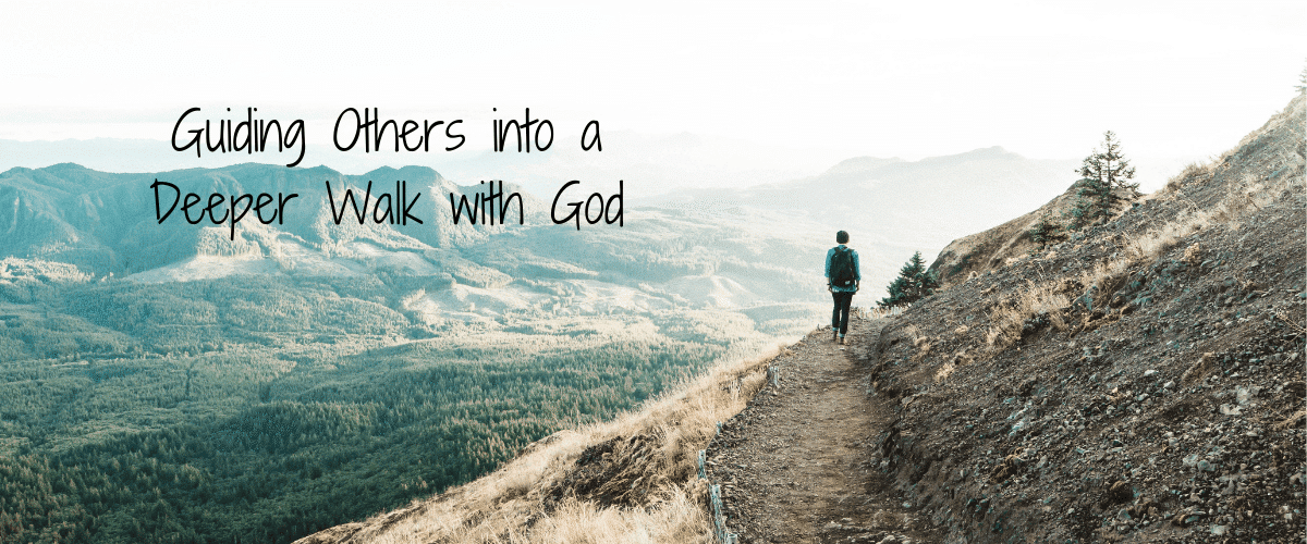 Guiding Others into a Deeper Walk with God