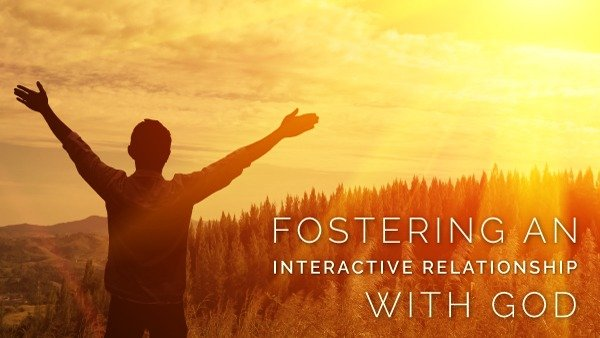 fostering-an-interactive-relationship-with-god-david-takle-EMAIL