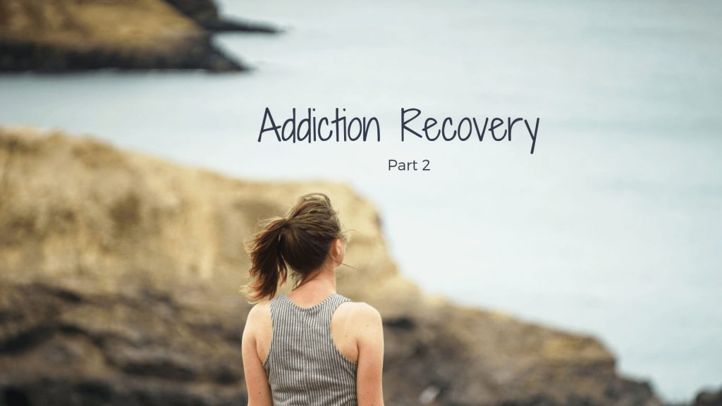 Addiction Recovery Part 2