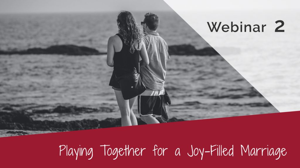 playing together for a joy filled marriage 4 habits webinar 2
